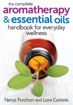 The Complete Aromatherapy & Essential Oil Handbook for Everyday Wellness