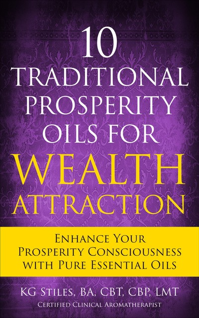 10 Traditional Prosperity Oils for Wealth Attraction: Enhance Your Prosperity Consciousness with Pure Essential Oils.