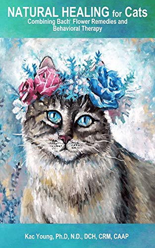 Natural Healing for Cats Combining Bach Flower Remedies and Behavioral Therapy: The Gentle Way to Help Change Cat Behavior.