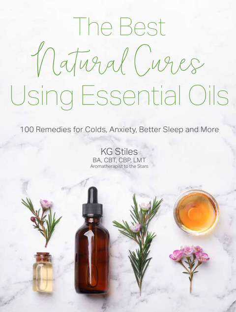 The Best Natural Cures Using Essential Oils: 100 Remedies for Colds, Anxiety, Better Sleep and More Kindle Edition