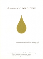 Aromatic Medicine - Integrating essential oils into herbal practice
