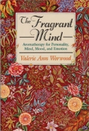 The Fragrant Mind: Aromatherapy for Personality, Mind, Mood, and Emotion